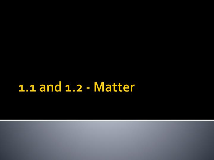 1.1 and 1.2 - Matter