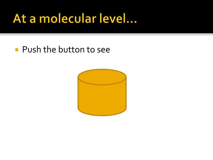 At a molecular level…