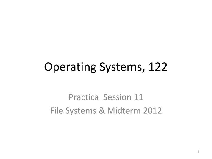 Operating systems 122