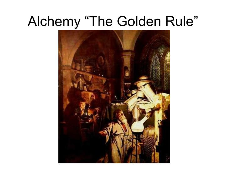 Alchemy the golden rule