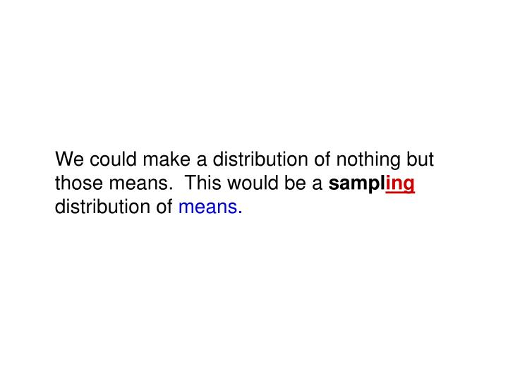 We could make a distribution of nothing but