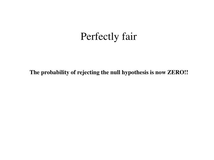 Perfectly fair