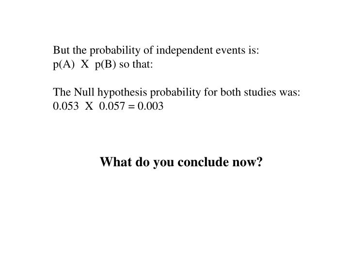 But the probability of independent events is: