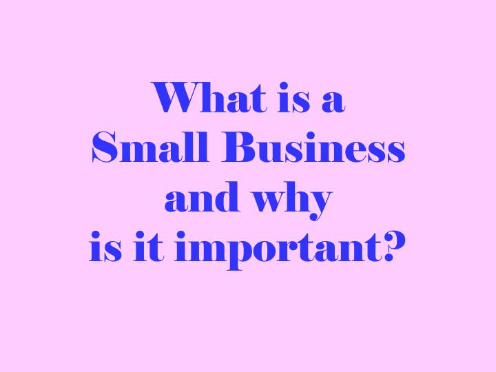 What is a small business and why is it important