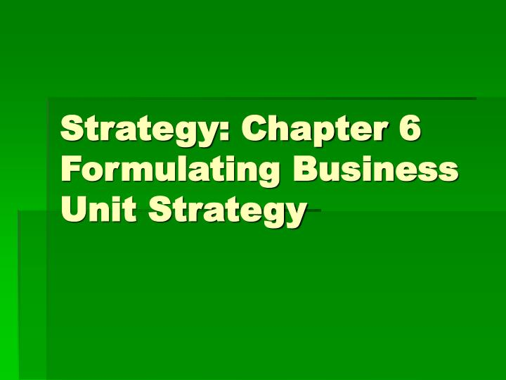 strategy chapter 6 formulating business unit strategy n.