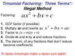 trinomial factoring three terms illegal method