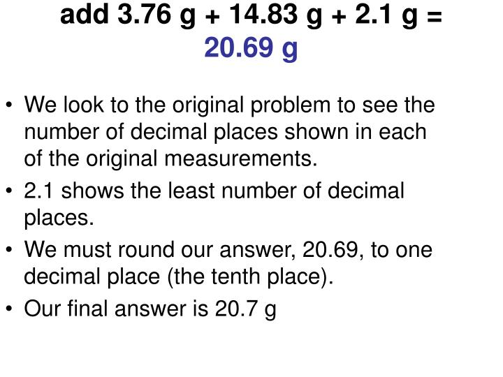 We look to the original problem to see the number of decimal places shown in each of the original measurements.