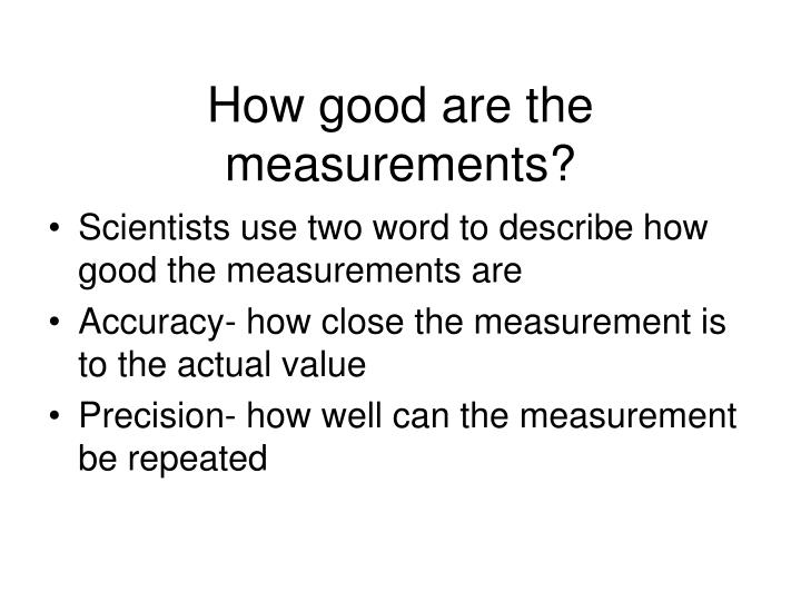 How good are the measurements?