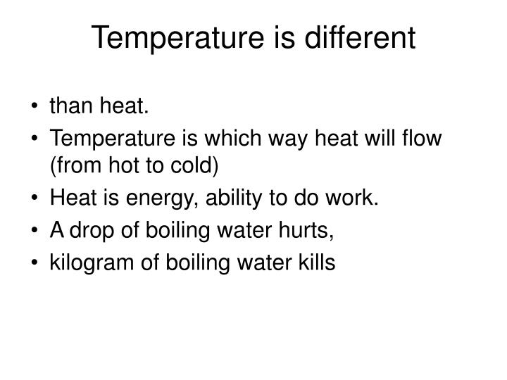 Temperature is different