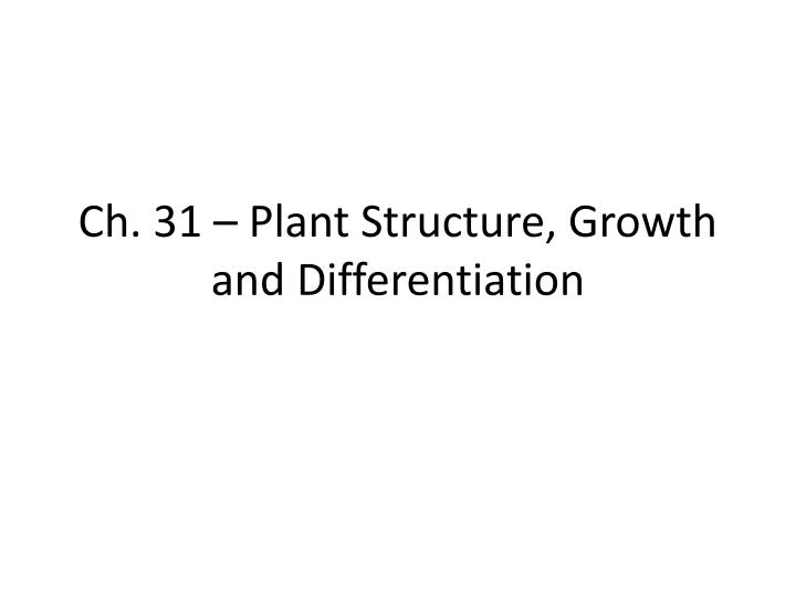 Ch 31 plant structure growth and differentiation