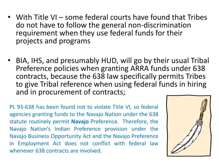 With Title VI – some federal courts have found that Tribes do not have to follow the general non-discrimination requirement when they use federal funds for their projects and programs