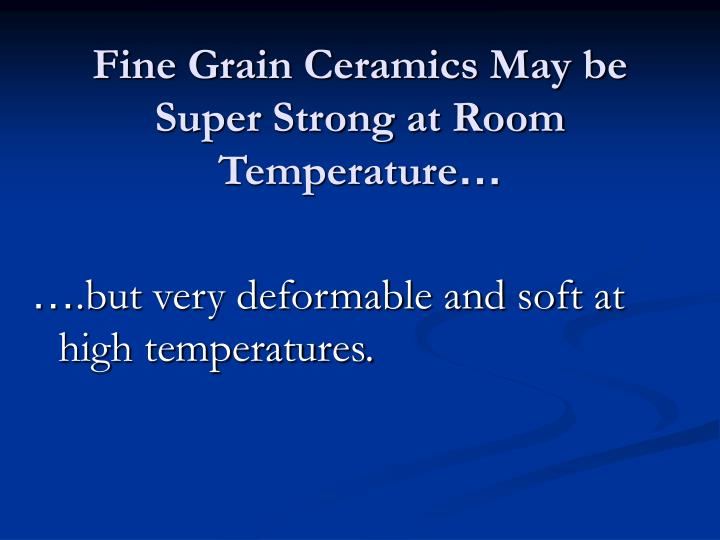 Fine Grain Ceramics May be Super Strong at Room Temperature