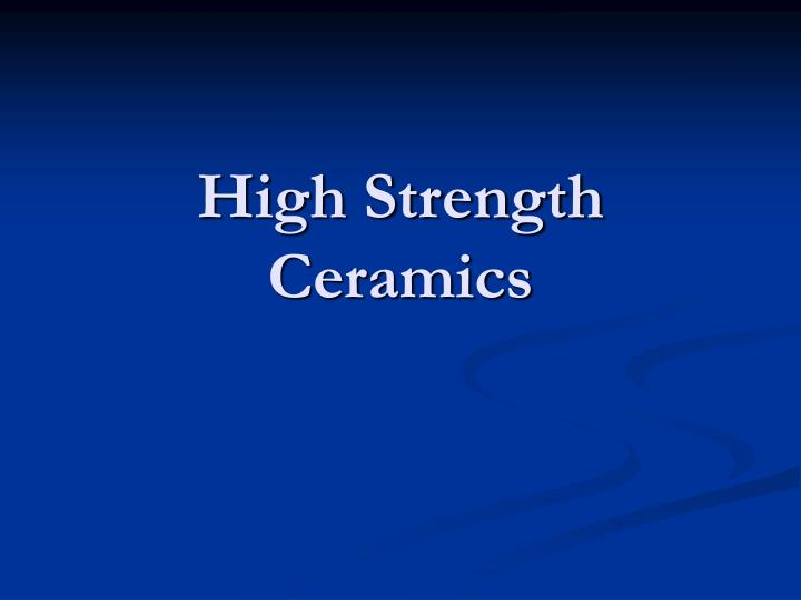 High Strength Ceramics