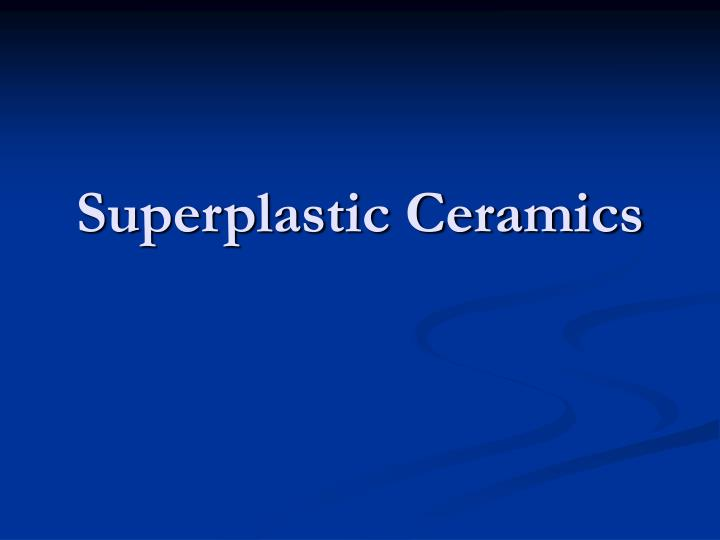 Superplastic Ceramics
