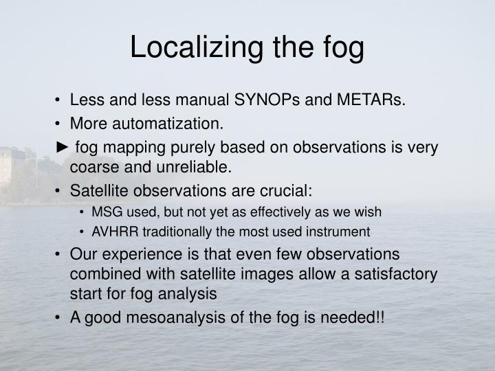 Localizing the fog