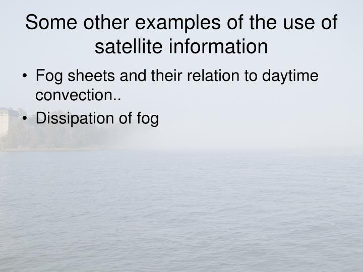 Some other examples of the use of satellite information