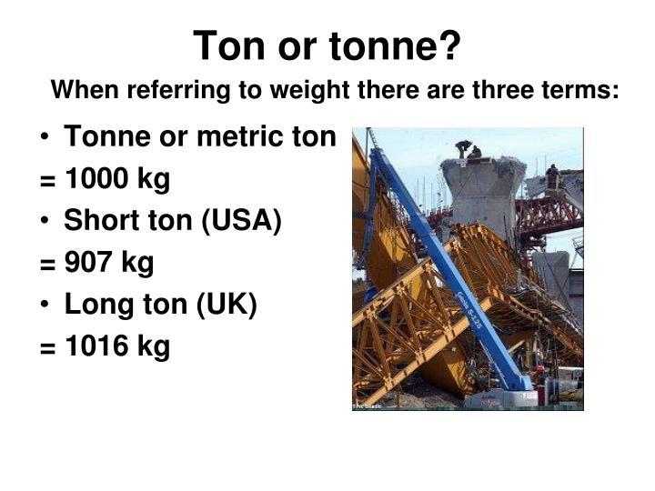 Ton or tonne?