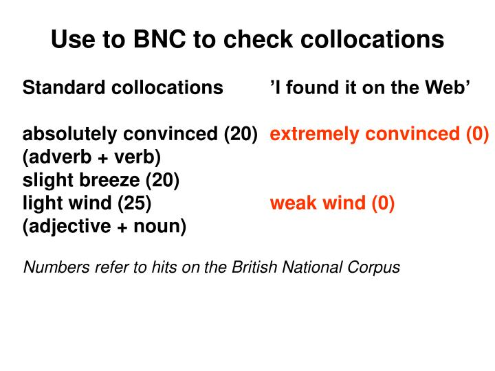 Use to BNC to check collocations