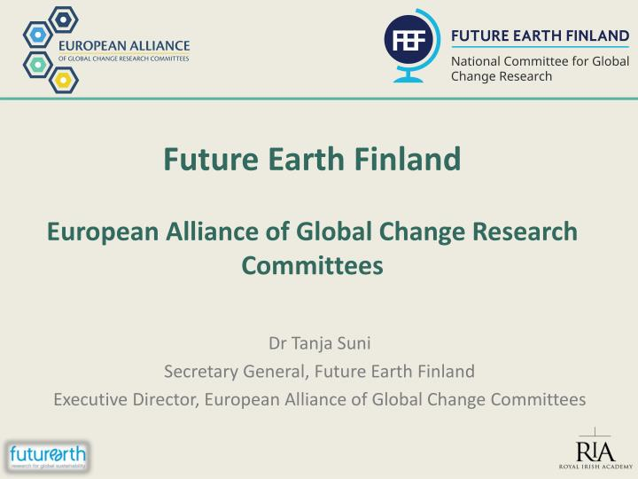 Future earth finland european alliance of global change research committees