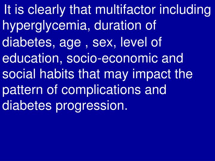It is clearly that multifactor including hyperglycemia, duration of diabetes, age ,