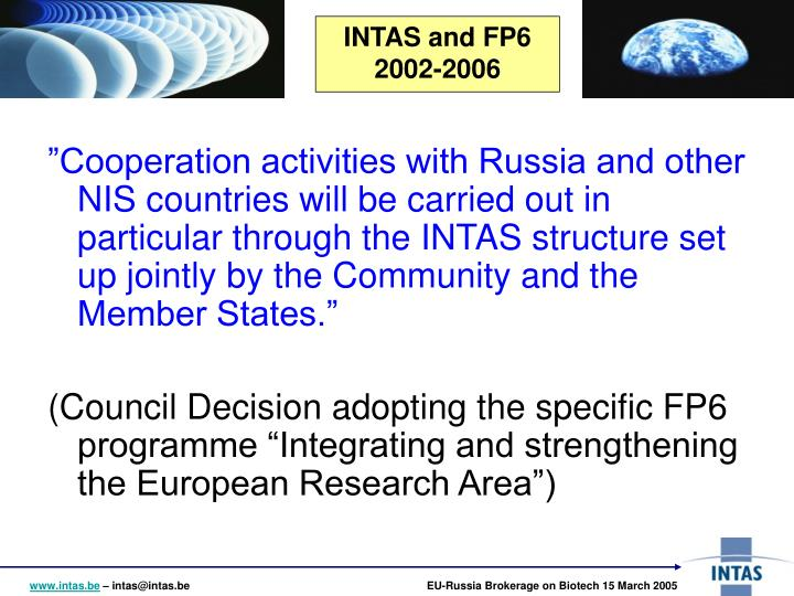 """Cooperation activities with Russia and other NIS countries will be carried out in particular through the INTAS structure set up jointly by the Community and the Member States."""