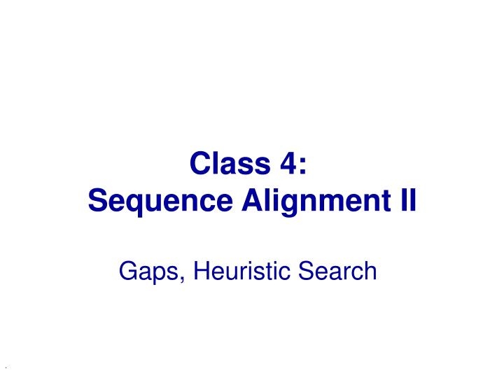 Class 4 sequence alignment ii gaps heuristic search