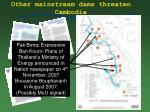 other mainstream dams threaten cambodia