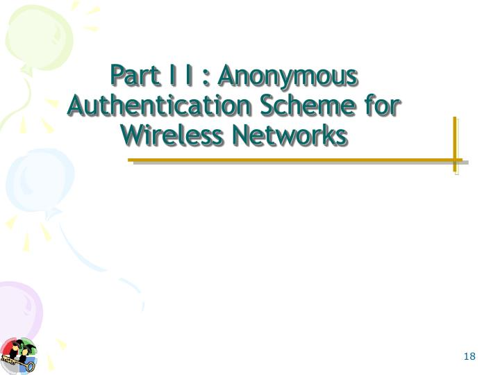Part I I : Anonymous Authentication Scheme for Wireless Networks
