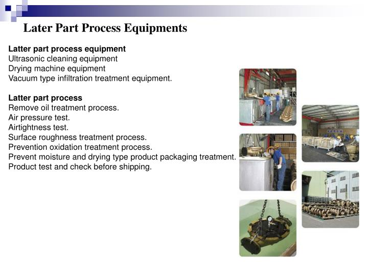 Later Part Process Equipments
