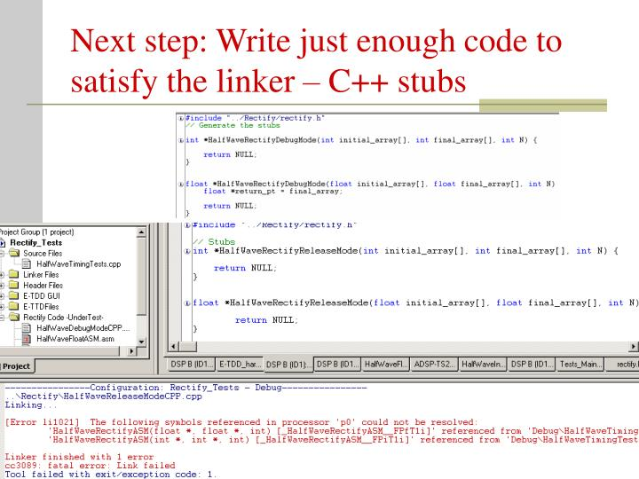Next step: Write just enough code to satisfy the linker – C++ stubs