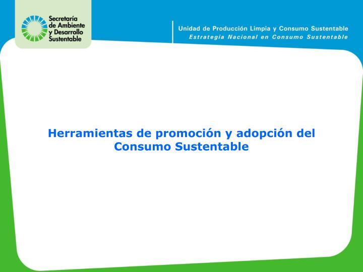 Herramientas de promoción y adopción del Consumo Sustentable