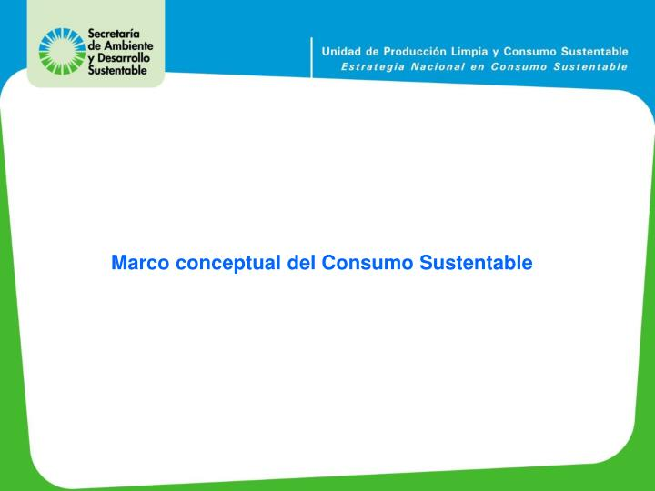 Marco conceptual del Consumo Sustentable