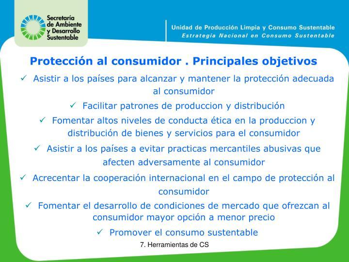 Protección al consumidor . Principales objetivos