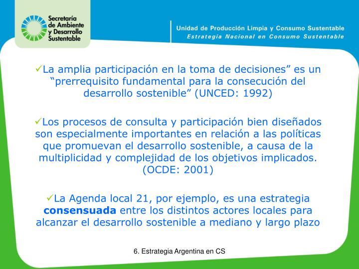"""La amplia participación en la toma de decisiones"""" es un """"prerrequisito fundamental para la consecución del desarrollo sostenible"""" (UNCED: 1992)"""