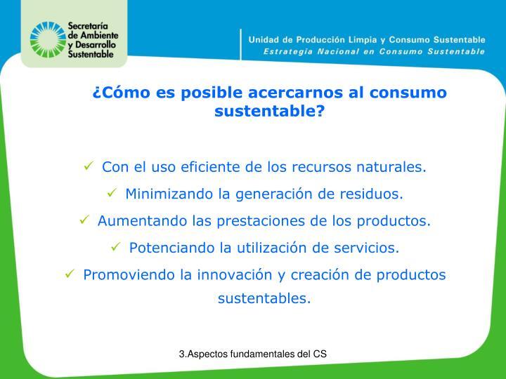 ¿Cómo es posible acercarnos al consumo sustentable?