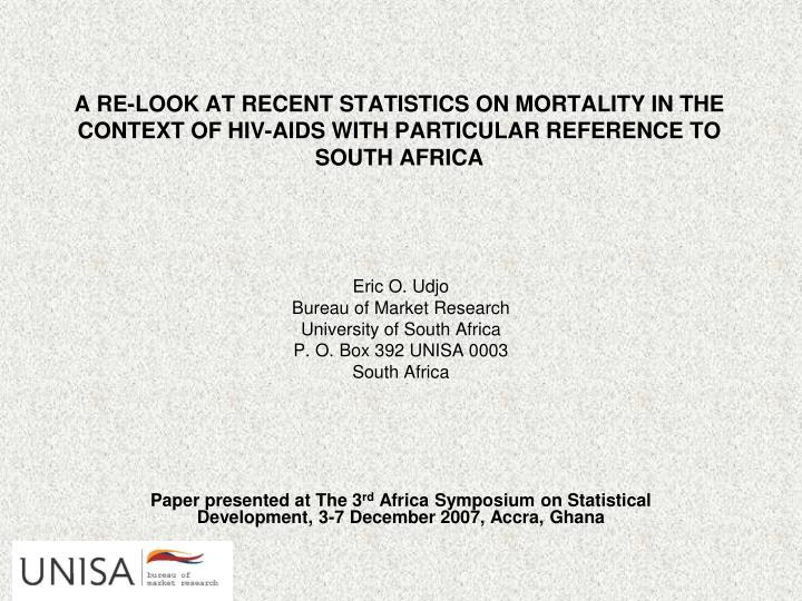 A RE-LOOK AT RECENT STATISTICS ON MORTALITY IN THE CONTEXT OF HIV-AIDS WITH PARTICULAR REFERENCE TO ...