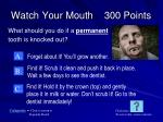 watch your mouth 300 points