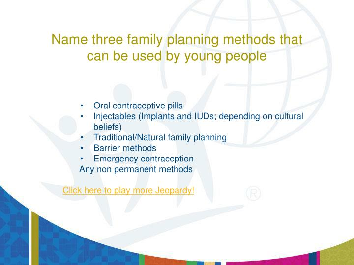 Name three family planning methods that