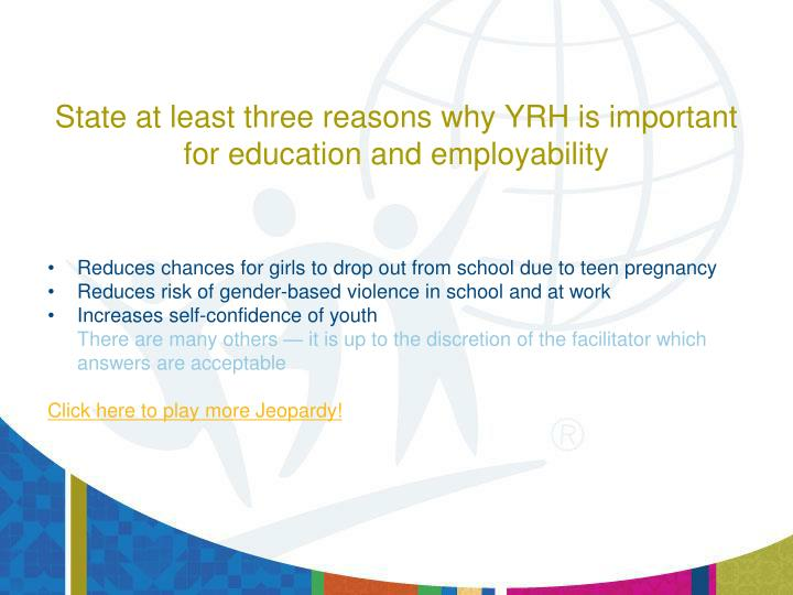 State at least three reasons why YRH is important for education and employability