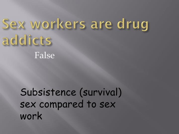 Sex workers are drug addicts
