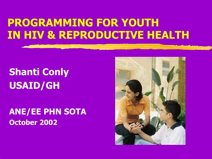 Programming for youth in hiv reproductive health