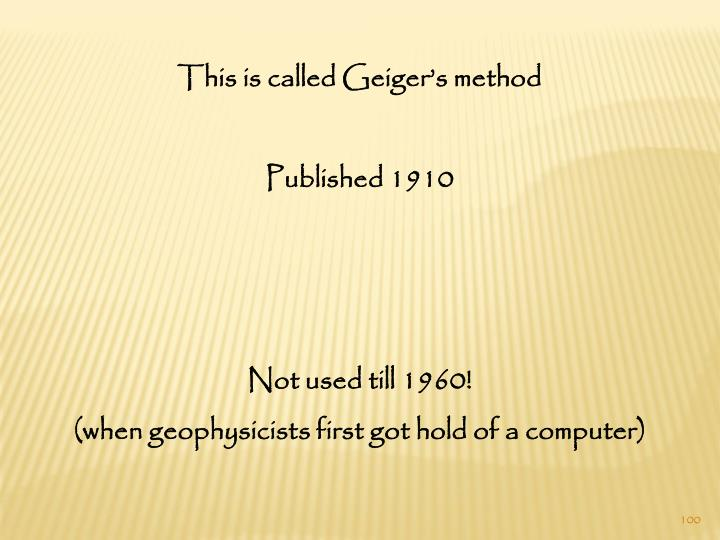 This is called Geiger's method