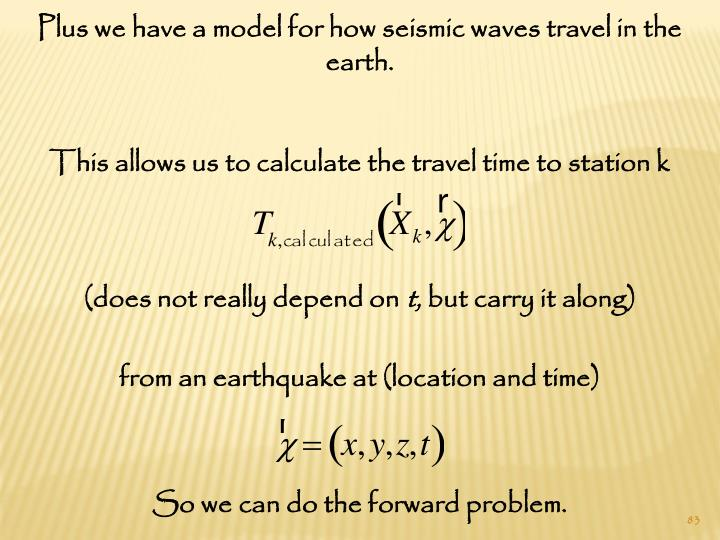 Plus we have a model for how seismic waves travel in the earth.