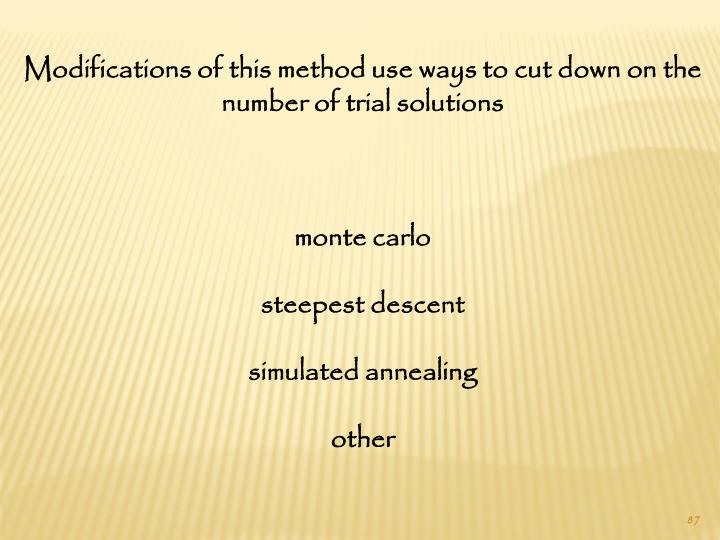 Modifications of this method use ways to cut down on the number of trial solutions