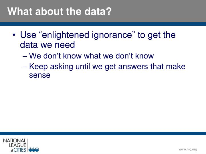 "Use ""enlightened ignorance"" to get the data we need"