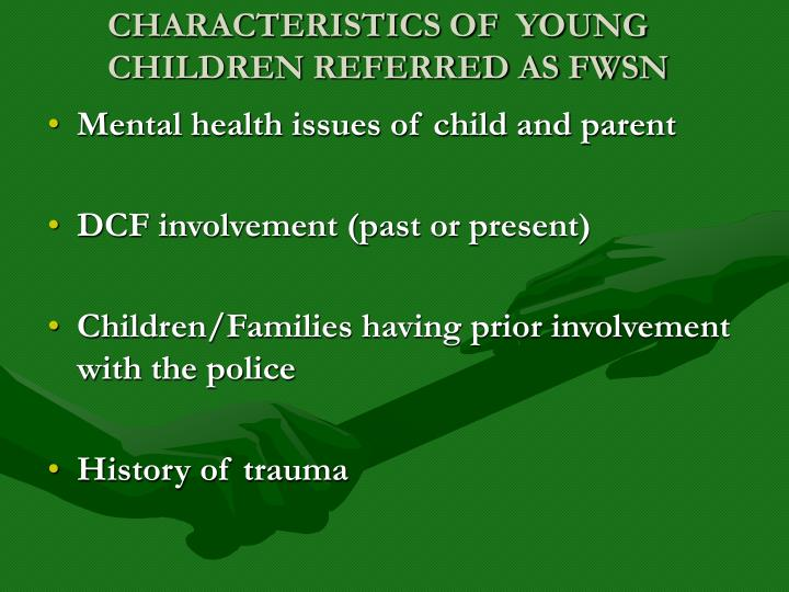 CHARACTERISTICS OF  YOUNG CHILDREN REFERRED AS FWSN