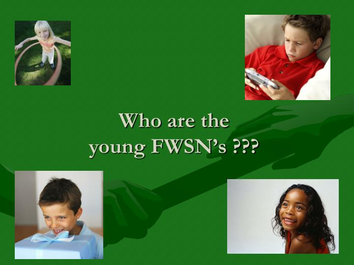 Who are the young fwsn s