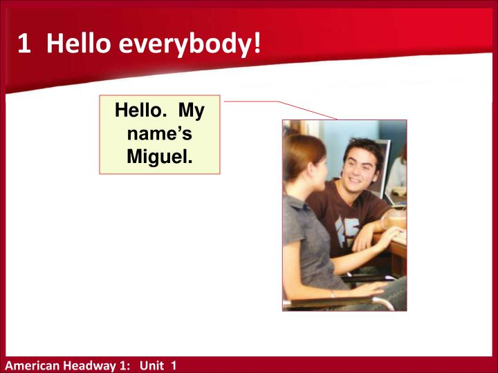 1  Hello everybody!