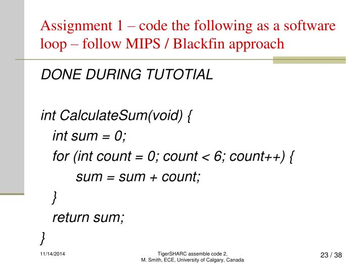 Assignment 1 – code the following as a software loop – follow MIPS / Blackfin approach
