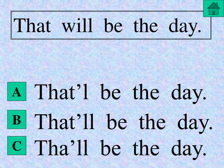 That  will  be  the  day.
